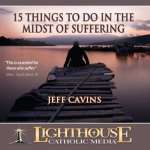 15 Things to Do in the Midst of Suffering Catholic CD or Catholic MP3 by Jeff Cavins