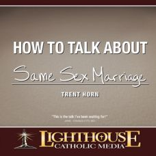 How to Talk about Same Sex Marriage by Trent Horn | Catholic Media of the Month Club May 2016 | faith raiser