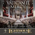 Vatican II, Mercy, and You by Fr. Michael Gaitley | CD of the Month Club July 2016 | MP3 of the Month Club July 2016 | Faithraiser Catholic Media