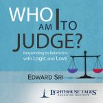 Who Am I to Judge? Responding to Relativism with Logic and Love by Dr. Edward Sri [Catholic Media of the Month]