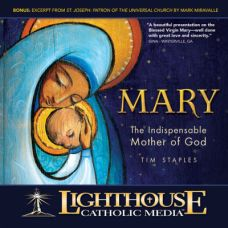 Mary: The Indispensable Mother of God Catholic Media by Tim Staples | Catholic Media of the Month December 2015 | faith raiser | catholic media