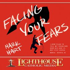 Facing Your Fears by Mark Hart | Catholic Media of the Month January 2016 | faith raiser | catholic media