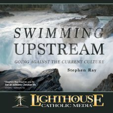 Swimming Upstream: Going Against the Current Culture by Stephen Ray | Catholic Media of the Month February | faith raiser | catholic media