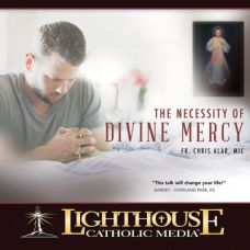 The Necessity of Divine Mercy by Fr. Chris Alar Mic | CD of the Month Club March 2016 | MP3 of the Month Club March 2016