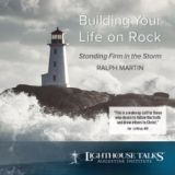 Building Your Life on Rock: Standing Firm in the Storm by Ralph Martin Catholic CD | Catholic Media | Faith Raiser | New Evangelization | Catholic MP3