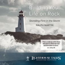 Building Your Life on Rock: Standing Firm in the Storm Catholic Media by Ralph Martin | CD of the Month Club January 2017 | MP3 of the Month Club January 2017