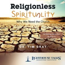 Religionless Spirituality: Why We Need the Church Catholic Media by Dr. Tim Gray | CD of the Month Club February 2017 | MP3 of the Month Club February 2017