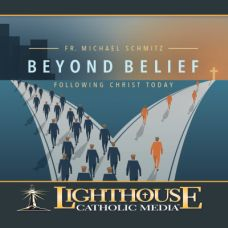 Beyond Belief: Following Christ Today by Fr. Michael Schmitz | CD of the Month Club August 2015 | MP3 of the Month Club August 2015 | faith raiser | catholic media