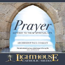 Prayer: Gateway to the Spiritual Life by Archbishop Paul Coakley | CD of the Month Club July 2015 | MP3 of the Month Club July 2015 | faith raiser | catholic media