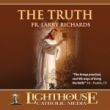 The Truth Catholic MP3 of the Month Club November 2007 by Fr. Larry Richards