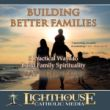 Building Better Families Catholic MP3 of the Month Club January 2010 by Matthew Kelly