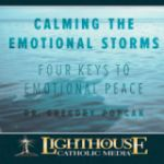 Calming the Emotional Storms: 4 Keys to Finding Emotional Peace by Dr. Gregory Popcak | Catholic CD 2015 | Catholic MP3 2015 | Catholic Media | Faithraiser Catholic Media