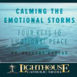 Calming the Emotional Storms: 4 Keys to Finding Emotional Peace by Dr. Gregory Popcak | Faithraiser Catholic Media