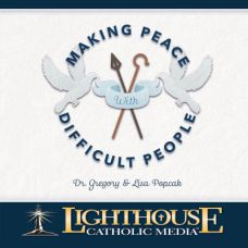 Making P.E.A.C.E. With Difficult People by Gregory and Lisa Popcak | Catholic CD 2015 | Catholic MP3 2015 | Catholic Media