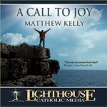 A Call To Joy Catholic Media by Matthew Kelly