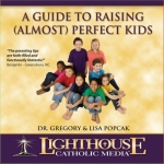 A Guide to Raising (almost) Perfect Kids Catholic CD or Catholic MP3 by Dr. Gregory and Lisa Popcak and Dr. Ray Guarendi