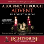 A Journey Through Advent: Reflections on the Sunday Advent Readings by Fr. Robert Barron Catholic CD or Catholic MP3