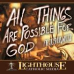 All Things Are Possible for God by Fr. Joshua Waltz Catholic Media
