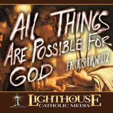 All Things Are Possible for God by Fr. Joshua Waltz Catholic Media | Faith Raiser | Faithraiser