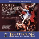 Angels Explained: What You Should Know About the Nine Choirs by Dr. Mark Miravalle | CD of the Month Club April 2013 | MP3 of the Month Club April 2013 | faith raiser | faithraiser | new evangelization | catholic media