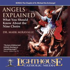 Angels Explained: What You Should Know About the Nine Choirs by Dr. Mark Miravalle | CD of the Month Club April 2013 | MP3 of the Month Club April 2013 | faith raiser | catholic media