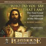 Who Do You Say That I Am - The Four Great Expectations of the Messiah by Father Robert Barron | faith raiser | catholic media | new evangelization | year of faith | catholic cd | catholic mp3