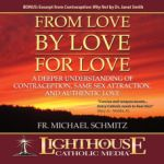 From Love By Love For Love Catholic CD or MP3 by Fr. Michael Schmitz