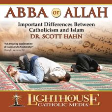 Abba or Allah  Important differences between Catholicism and Islam by Dr. Scott Hahn Catholic CD or Catholic MP3 of the Month May 2012 | Faith Raiser | Faithraiser