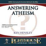 Answering Atheism Catholic CD or Catholic MP3 | faith raiser | faithraiser | CD of the Month Club | MP3 of the Month Club | catholic media | new evangelization | year of faith