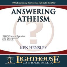 Answering Atheism by Ken Hensley Catholic CD of the Month Club or Catholic MP3 of the Month Club July 2012 | faith raiser | catholic media | new evangelization | year of faith
