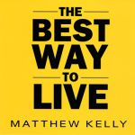 The Best Way to Live Catholic CD or Catholic MP3 by Matthew Kelly | faithraiser | cd of the month club | mp3 of the month club