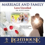 Marriage and Family: Love Unveiled Catholic Faith CD by Dr. Scott Hahn
