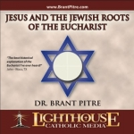 Jesus and the Jewish Roots of the Eucharist Catholic CD or Catholic MP3 by Brant Pitre | faith raiser | new evangelization | catholic media | year of faith