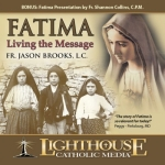 Fatima: Living The Message Catholic CD or Catholic MP3 by Fr. Jason Brooks | faith raiser | faithraiser | Fatima | new evangelization | catholic media | catholic cd | catholic mp3