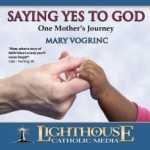 Saying Yes To God: One Mother's Journey Catholic CD or Catholic MP3 by Mary Vogrinc | faith raiser | catholic media | new evangelization | year of faith