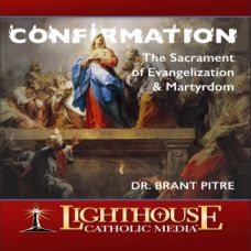 Confirmation: The Sacrament of Evangelization and Martyrdom | CD of the Month Club April 2015 | MP3 of the Month Club April 2015 | faith raiser | catholic media