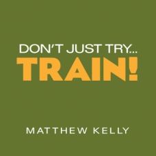 Dont' Just Try, Train by Matthew Kelly | CD of the Month Club November 2012 | MP3 of the Month Club November 2012 | faith raiser | catholic media