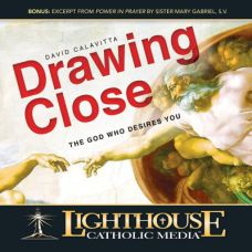 Drawing Close: The God Who Desires You by David Calavitta Catholic Media | Faith Raiser | Faithraiser