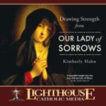Drawing Strength from Our Lady of Sorrows by Kimberly Hahn Catholic CD | Catholic Media | Faith Raiser | New Evangelization