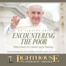 Encountering the Poor: Biblical Roots for Catholic Social Teaching by Dr. Tim Gray | CD/MP3 of the Month November 2014