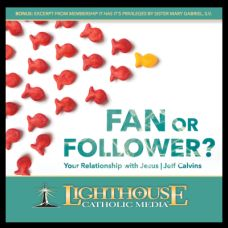 Fan or Follower? by Jeff Cavins | Faithraiser Catholic Media