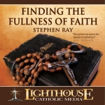 Finding the Fullness of Faith Catholic CD or Catholic MP3 by Stephen Ray