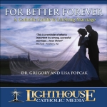 Catholic CD on  For Better Forever: A Catholic Guide To Lifelong Marriage by Dr. Gregory Popcak