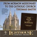 From Mormon Missionary to the Catholic Faith Catholic CD or Catholic MP3 by Thomas Smith | faith raiser | new evangelization | catholic media | year of faith | catholic cd | catholic MP3