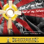 God of My Past, God of My Future by Mark Hart and Matt Smith Catholic CD or Catholic MP3 | Truth Be Told