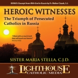 Heroic Witness Catholic CD or Catholic MP3 by Sister Maria Stella
