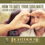 How To Date Your Soulmate by Jason Evert | CD of the Month Club October 2013 | MP3 of the Month Club October 2013 | faith raiser | faithraiser | new evangelization | catholic media