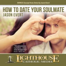 How to Date Your Soulmate by Jason Evert | Catholic MP3 of the Month Club October 2013 | MP3 of the Month Club | Catholic MP3 | faith raiser | catholic media | new evangelization | year of faith