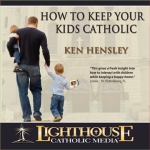 Family and Parenting Catholic Faith CD | How To Keep Your Kids Catholic | Ken Hensley | New Evangelization
