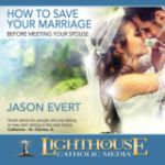 How to Save Your Marriage Before Meeting Your Spouse by Jason Evert Catholic CD or Catholic MP3